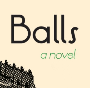 Balls, A Novel